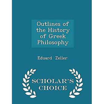 Outlines of the History of Greek Philosophy  Scholars Choice Edition by Zeller & Eduard
