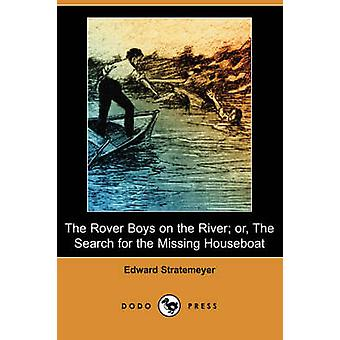 The Rover Boys on the River Or the Search for the Missing Houseboat by Stratemeyer & Edward