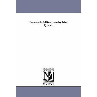 Faraday als Entdecker. von John Tyndall. von Tyndall & John
