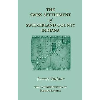 The Swiss Settlement of Switzerland County Indiana by Dufour & Perret