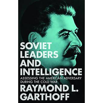 Sovjetiska ledare och intelligens bedömning av amerikanska motståndaren under det kalla kriget av Garthoff & Raymond L.