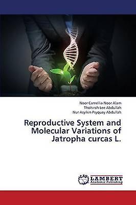Reproductive System and Molecular Variations of Jatropha curcas L. by Noor Alam Noor Camellia