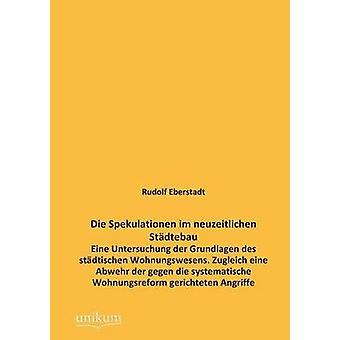 Die Spekulationen Im Neuzeitlichen Stadtebau by Eberstadt & Rudolf