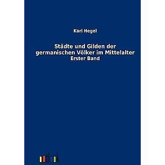 Stdte und Gilden der germanischen Vlker im Mittelalter por Hegel y Karl