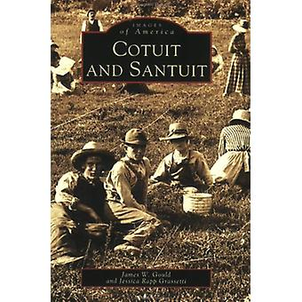 Cotuit and Santuit by James W Gould - Jessica Rapp Grassetti - 978073