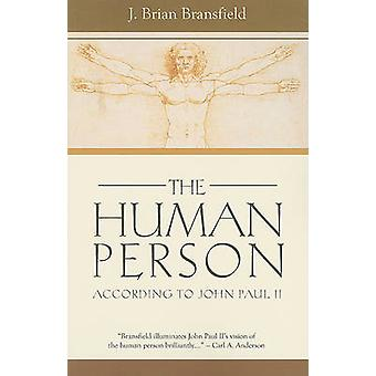 The Human Person - According to John Paul II by J. Brian Bransfield -