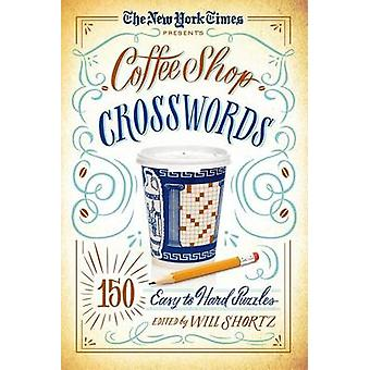 The New York Times Presents Coffee Shop Crosswords - 150 Easy to Hard