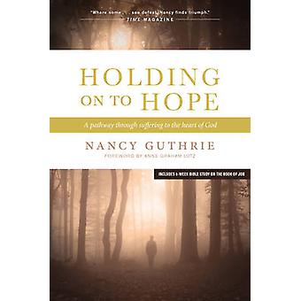 Holding on to Hope - A Pathway Through Suffering to the Heart of God b