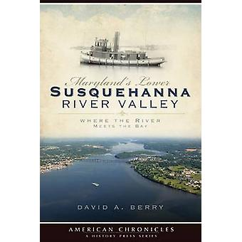 Maryland's Lower Susquehanna River Valley - Where the River Meets the