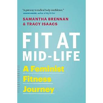 Fit at Mid-Life - A Feminist Fitness Journey by Samantha Brennan - 978