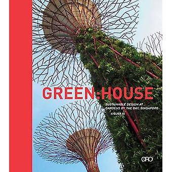 Green House - Sustainable Design at Gardens by the Bay - Singapore by