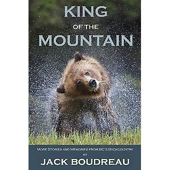 King of the Mountain - Stories and Memories from BC's Backcountry by J