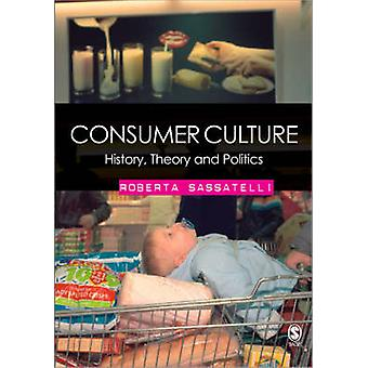Consumer Culture - History - Theory and Politics (New edition) by Robe