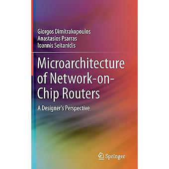 Microarchitecture of Network-on-Chip Routers: A Designer's Perspective (Hardcover) by Dimitrakopoulos Giorgos Psarras Anastasios Seitanidis Ioannis