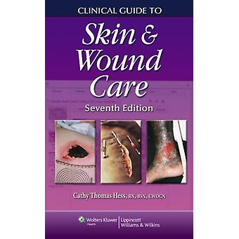 Clinical Guide to Skin and Wound Care (Clinical Guide: Skin & Wound Care) (Spiral-bound) by Hess Cathy Thomas Rn Bsn Cwocn