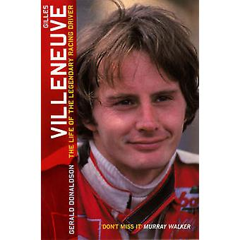 Gilles Villeneuve The Life of the Legendary Racing Driver by Gerald Donaldson