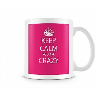 Keep Calm You Are Crazy Printed Mug