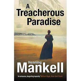 A Treacherous Paradise by Henning Mankell - Laurie Thompson - 9780099