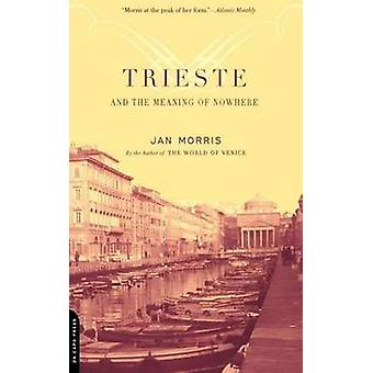 Trieste and the Meaning of Nowhere by Jan Morris - 9780306811807 Book