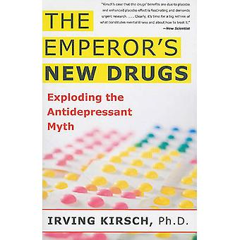 Emperor's New Drugs - Exploding the Antidepressant Myth by Irving Kirs