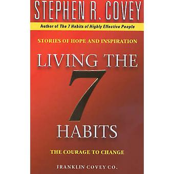 Living the 7 Habits - The Courage to Change by Stephen R. Covey - 9780
