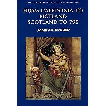 From Caledonia to Pictland - Scotland to 795 by James E. Fraser - Roge