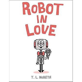 Robot in Love by Robot in Love - 9781250185938 Book