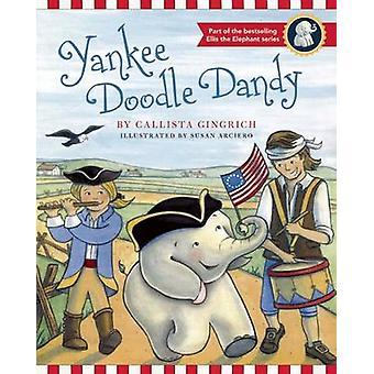 Yankee Doodle Dandy by Callista Gingrich - Susan Arciero - 9781621570