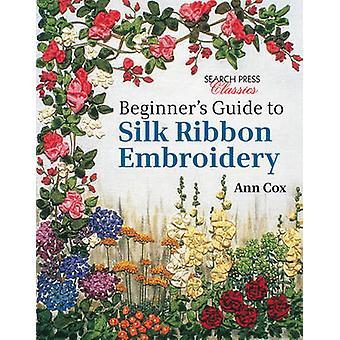 Guide du débutant à la broderie ruban de soie par Ann Cox - 9781782211600