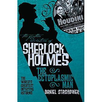 The Further Adventures of Sherlock Holmes - Ectoplasmic Man by Daniel