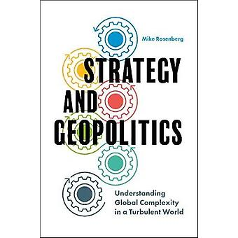 Strategy and Geopolitics - Understanding Global Complexity in a Turbul