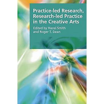Practice-led Research - Research-led Practice in the Creative Arts by