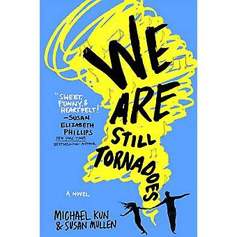 We Are Still Tornadoes by Susan Mullen - Michael Kun - 9781250098405
