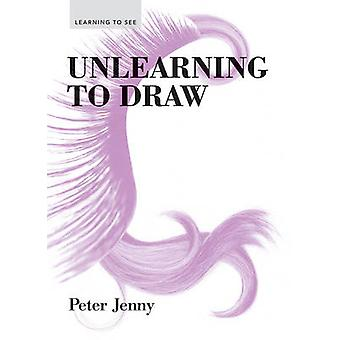 Unlearning to Draw by Peter Jenny - 9781616893736 Book