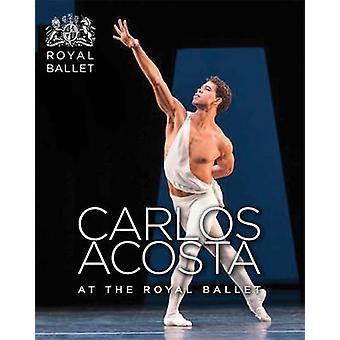 Carlos Acosta at the Royal Ballet by Royal Ballet - 9781783198900 Book