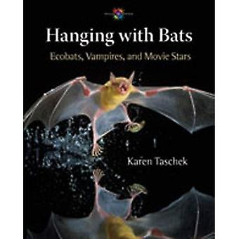 Hanging with Bats: Ecobats, Vampires, and Movie Stars (Worlds of Wonder)