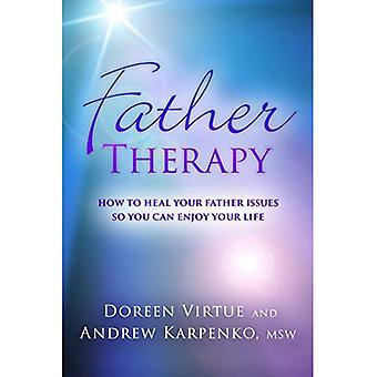 Father Therapy: How to Heal�Your Father Issues So You Can�Enjoy Your Life