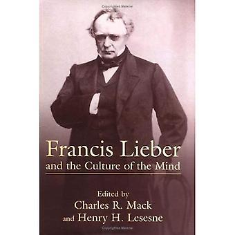 Francis Lieber en de cultuur van de geest: vijftien artikelen gewijd aan het leven, tijden en bijdragen van de negentiende-eeuwse Duits-Amerikaanse geleerde, met een zich op Francis Lieber van graf