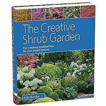 The Creative Shrub Garden: Eye-Catching Combinations for Year-Round Interest