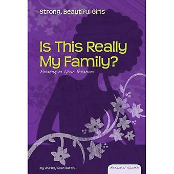 Is This Really My Family?: Relating to Your Relatives (Essential Health: Strong Beautiful Girls)