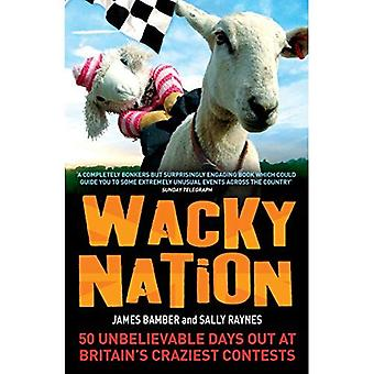 Wacky Nation: 50 Unbelievable Days Out at Britain's Craziest Contests