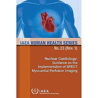 Nuclear Cardiology: Guidance� on the Implementation of SPECT Myocardial Perfusion Imaging (IAEA Human Health Series)