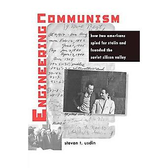 Engineering Communism How Two Americans Spied for Stalin and Founded the Soviet Silicon Valley by Usdin & Steven T.