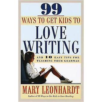 99 Ways to Get Kids to Love Writing by Leonhardt & Mary