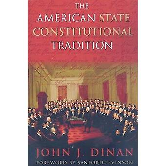 The American State Constitutional Tradition by Dinan & John J.