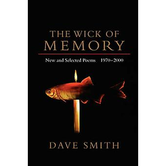 The Wick of Memory New and Selected Poems 19702000 by Smith & Dave