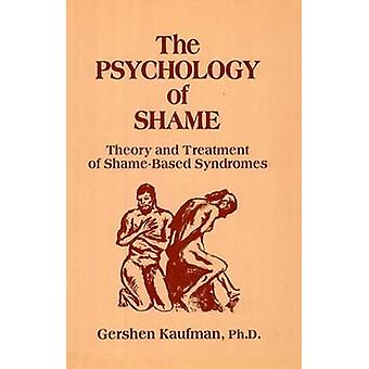 The Psychology of Shame Theory and Treatment of ShameBased Syndromes Second Edition by Kaufman & Gershen