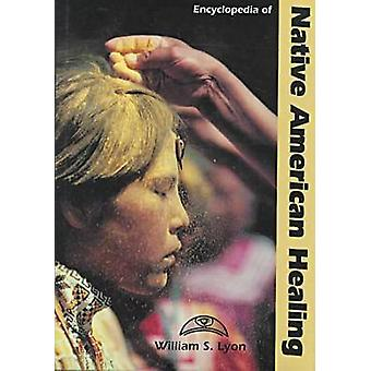 Encyclopedia of Native American Healing by Lyon & William S.