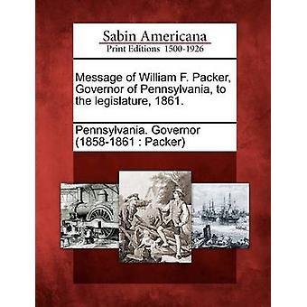 Messaggio di William F. Packer Governor della Pennsylvania al legislatore 1861. con la Pennsylvania. Governatore 18581861 Pack