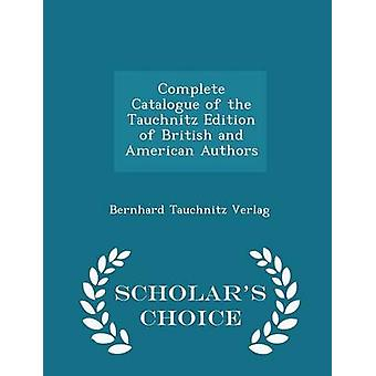 Complete Catalogue of the Tauchnitz Edition of British and American Authors  Scholars Choice Edition by Verlag & Bernhard Tauchnitz